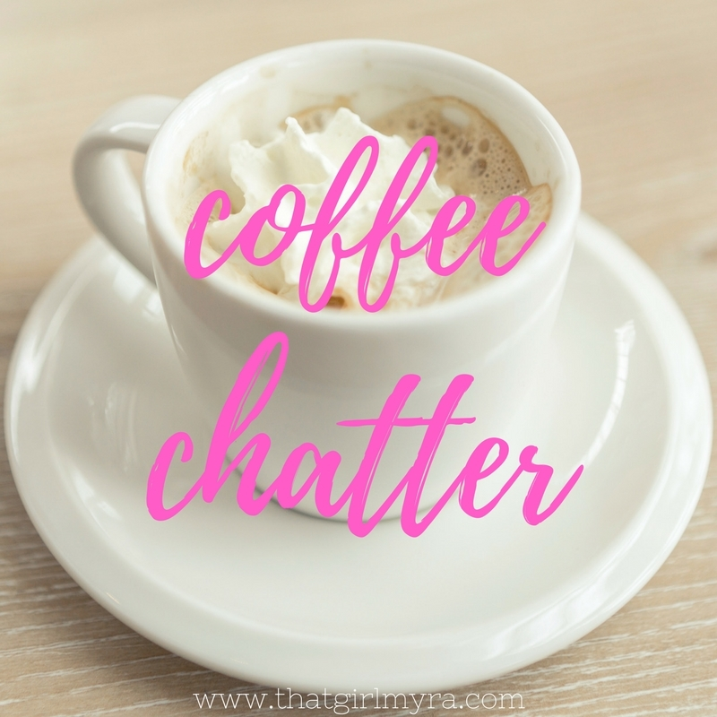 Coffee Chatter | That Girl Myra