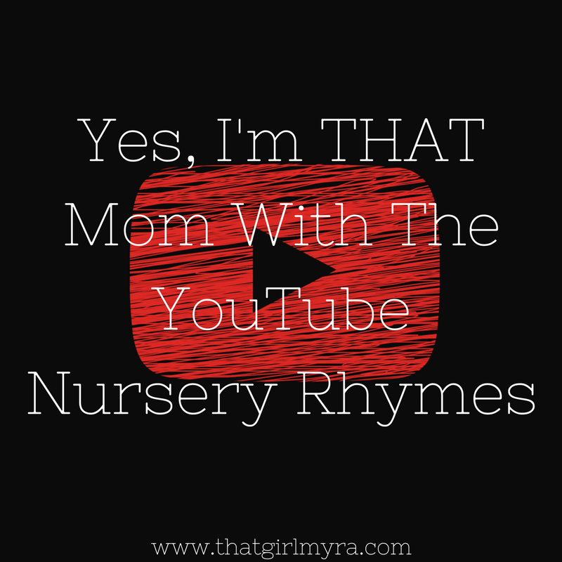Yes, I'm THAT Mom With The YouTube Nursery Rhymes