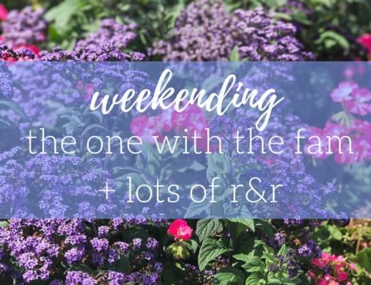 weekending-the one with the fam + lots of r&r