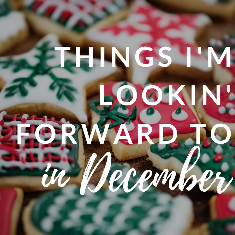 things i'm lookin' forward to in december | that girl myra